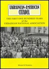 Ukrainian American Citadel: The First One Hundred Years Of The Ukrainian National Association - Myron B. Kuropas