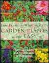Garden Plant Made Easy: 500 Plants Which Give the Best Value in Your Garden - Jane Fearnley-Whittingstall
