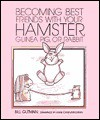 Becoming Best Friends with Your Hamster, Guinea Pig, or Rabbit - Bill Gutman, Anne C. Green, Anne Canevari Green