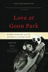 Love at Goon Park: Harry Harlow and the Science of Affection - Deborah Blum