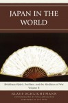 Japan in the World: Shidehara Kijuro, Pacifism, and the Abolition of War: 2 (AsiaWorld) - Klaus Schlichtmann