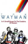 In a Small House on the Outskirts of Heaven - Tom Wayman