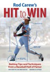 Rod Carew's Hit to Win: Batting Tips and Techniques from a Baseball Hall of Famer - Rod Carew, Frank Pace, Armen Keteyian, Joe Mauer