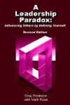 A Leadership Paradox: Influencing Others by Defining Yourself - Greg Robinson, Mark Rose