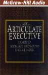 The Articulate Executive: Learn to Look, ACT and Sound Like a Leader (Audio) - Granville Toogood, Grover Gardner