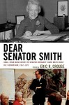 Dear Senator Smith: Small-Town Maine Writes to Senator Margaret Chase Smith about the Vietnam War, 1967-1971 - Eric R. Crouse
