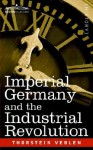 Imperial Germany and the Industrial Revolution - Thorstein Veblen