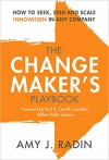 The Change Maker's Playbook: How to Seek, Seed and Scale Innovation in Any Company - Amy J Radin, Paul B Carroll