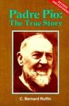 Padre Pio: The True Story - C. Bernard Ruffin