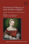 Performing Pedagogy in Early Modern England: Gender, Instruction and Performance - Kathryn M. Moncrief, Kathryn R. McPherson
