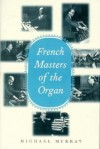 French Masters of the Organ: Saint-Saens, Franck, Widor, Vierne, Dupre, Langlais, Messiaen - Michael Murray