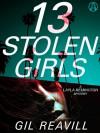 13 Stolen Girls: A Layla Remington Mystery - Gil Reavill