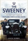 The Sweeney: The First Sixty Years of Scotland Yard's Flying Squad - Dick Kirby