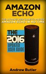 Amazon Echo: The Ultimate User Guide to Master Amazon Echo In No Time (Amazon Echo 2016,user manual,web services,by amazon,Free books,Free Movie,Alexa ... Prime, smart devices, internet Book 4) - Andrew Butler, Amazon Echo, Alexa Echo, Amazon Alexa