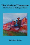 The World of Tomorrow: The Teachers of the Higher Planes - Ruth Lee