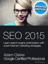SEO 2015: Learn search engine optimization with smart internet marketing strategies - Adam Clarke