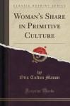Woman's Share in Primitive Culture (Classic Reprint) - Otis Tufton Mason