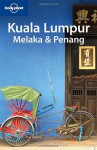 Lonely Planet Kuala Lumpur Melaka & Penang (Lonely Planet Travel Guides) (Regional Travel Guide) - Joe Bindloss, Celeste Brash