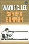 Son of a Gunman - Wayne C. Lee