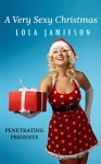 Penetrating Presents: A Very Sexy Christmas (The Very Sexy Series Book 4) - Lola Jamieson, Mikaela Pederson