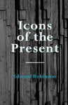 Icons of the Present - Edward Robinson