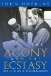 The Agony and the Ecstasy : My Life as a Stonemason - John Hopkins