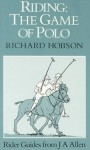 Riding: The Game Of Polo - Richard Hobson
