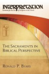 The Sacraments in Biblical Perspective: Interpretation: Resources for the Use of Scripture in the Church - Ronald P. Byars