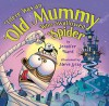 There Was an Old Mummy Who Swallowed a Spider - Jennifer Ward, Steve Gray