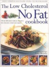 The Low Cholesterol No Fat Cookbook: Over 400 Deliciously Healthy Recipes for Every Occasion - Anne Sheasby