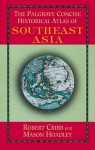 The Palgrave Concise Historical Atlas of South East Asia - Robert Cribb, Mason C. Hoadley