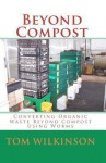Beyond Compost: Converting Organic Waste Beyond Compost Using Worms - Tom Wilkinson