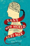 Sane New World: Taming the Mind - Ruby Wax