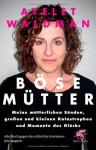 Böse Müttermeine Mütterlichen Sünden, Grossen Und Kleinen Katastrophen Und Momente Des Glücks - Ayelet Waldman, Isabel Bogdan