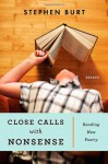 Close Calls With Nonsense: Reading New Poetry - Stephen Burt