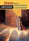 Jesus and the Nonviolent Revolution - André Trocmé, Andrڳe Trocmڳe
