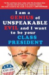 I am a Genius of Unspeakable Evil and I Want to Be Your Class President - Josh Lieb