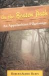 On the Beaten Path: An Appalachian Pilgrimage - Robert Alden Rubin
