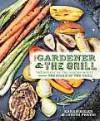 The Gardener & the Grill: The Bounty of the Garden Meets the Sizzle of the Grill - Karen Adler, Judith Fertig
