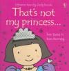 That's Not My Princess - Fiona Watt, Rachel Wells