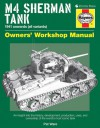 M4 Sherman Tank Owners' Workshop Manual: An insight into the history, development, production, uses, and ownership of th - Pat Ware
