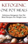 Ketogenic One Pot Recipes: Ketogenic One Pot Meals (High Fat Low Carb Recipes) - Brian Smith