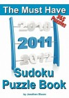 The Must Have 2011 Sudoku Puzzle Book: 365 Sudoku Puzzle Games to challenge you throughout the year. Randomly ranked from quick through nasty to cruel and deadly! Killer Sudoku - Jonathan Bloom