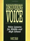 Discovering Voice: Voice Lessons for Middle and High School - Nancy Dean