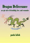 Dragon Deliverance: An Epic Tale Of Friendship, Love, And Economics - Paula Lalish
