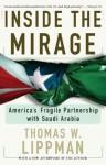 Inside The Mirage: America's Fragile Partnership with Saudi Arabia - Thomas W. Lippman