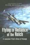 Flying in Defiance of the Reich A Lancaster Pilot's Rites of Passage - Peter Russell