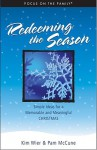 Redeeming the Season: Simple Ideas for a Memorable and Meaningful Christmas - Kim Wier, Pam McCune