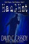 Haughnt: Dark Shapes, Dark Shadows Book 1 (Volume 1) - David C Cassidy, David C Cassidy, Scott Bury