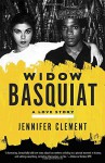 Widow Basquiat: A Love Story - Jennifer Clement